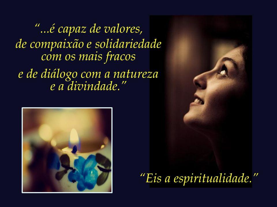 O ser humano possui subjetividade, capacidade de comunicação com sua interioridade e com a subjetividade dos outros...