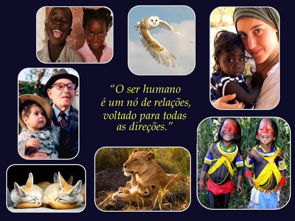 ...é capaz de valores, de compaixão e solidariedade com os mais fracos e de diálogo com a natureza e a divindade.