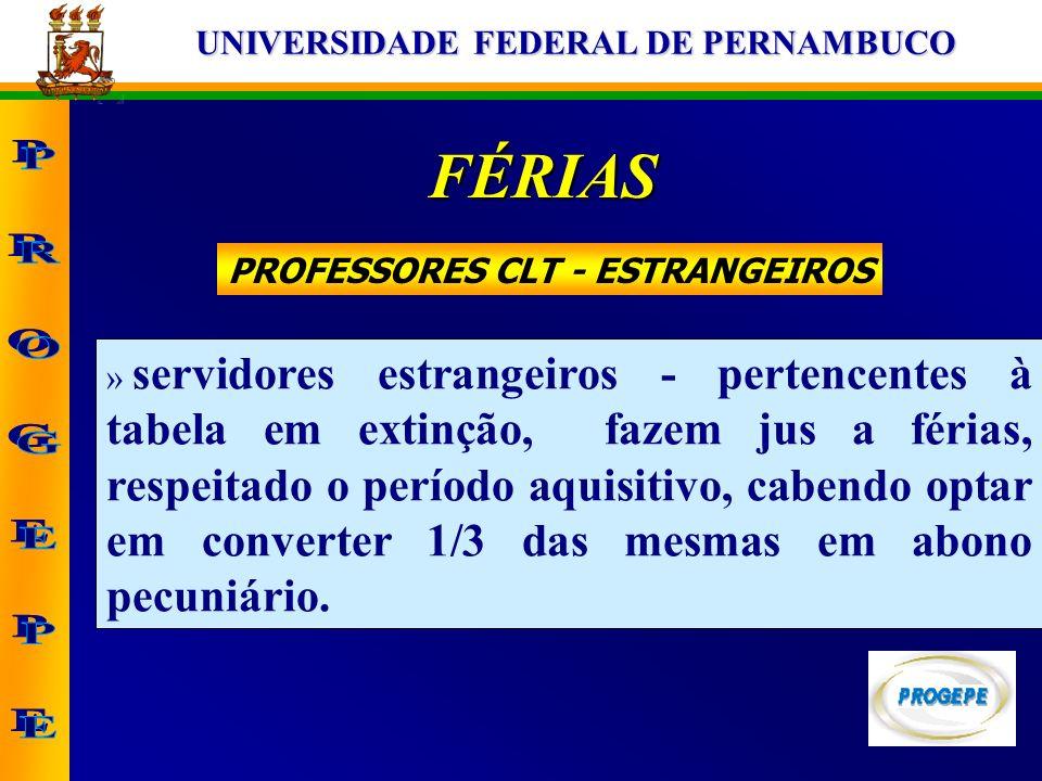 UNIVERSIDADE FEDERAL DE PERNAMBUCO PROFESSORES CLT - ESTRANGEIROS FÉRIAS » servidores estrangeiros - pertencentes à tabela em extinção, fazem jus a fé