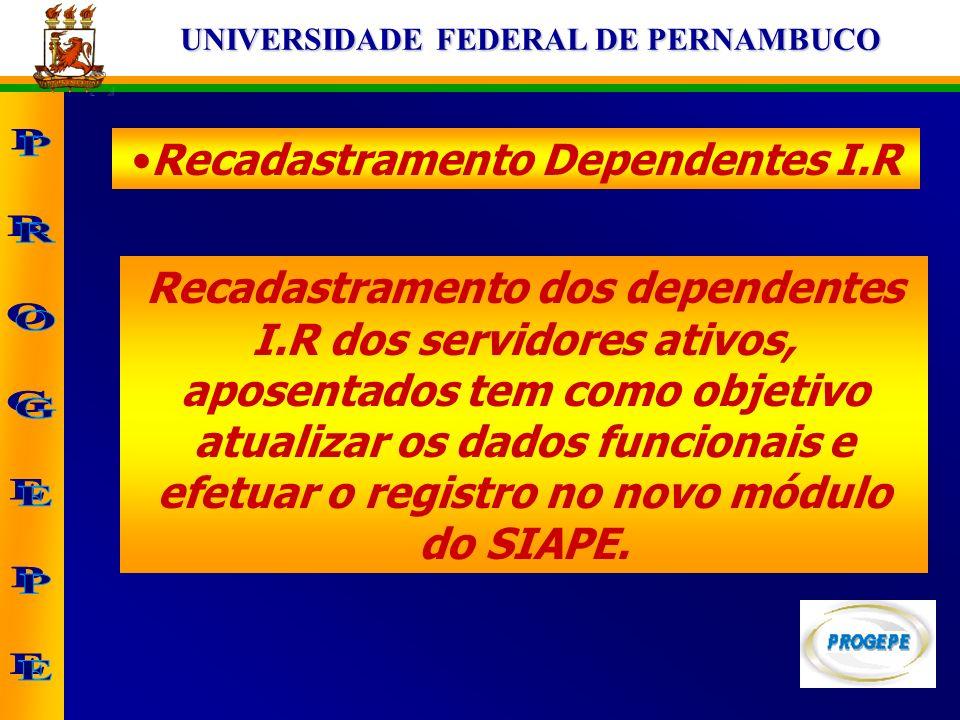 UNIVERSIDADE FEDERAL DE PERNAMBUCO Recadastramento Dependentes I.R Recadastramento dos dependentes I.R dos servidores ativos, aposentados tem como obj