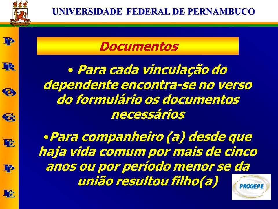 UNIVERSIDADE FEDERAL DE PERNAMBUCO Documentos Para cada vinculação do dependente encontra-se no verso do formulário os documentos necessários Para com