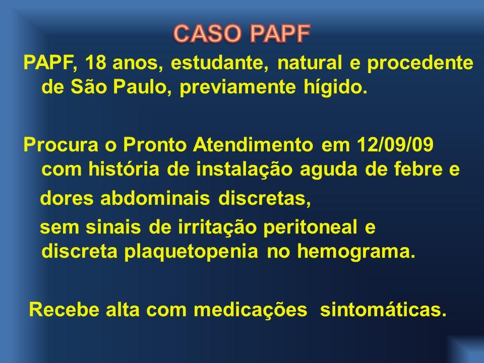 PAPF, 18 anos, estudante, natural e procedente de São Paulo, previamente hígido. Procura o Pronto Atendimento em 12/09/09 com história de instalação a