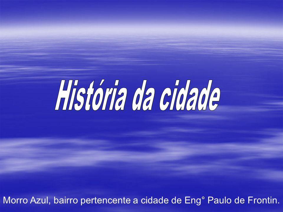 Morro Azul, bairro pertencente a cidade de Eng° Paulo de Frontin.