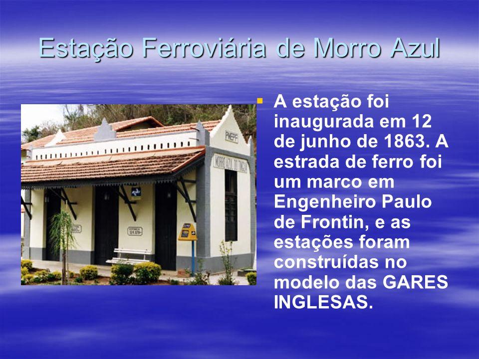 Estação Ferroviária de Morro Azul A estação foi inaugurada em 12 de junho de 1863.