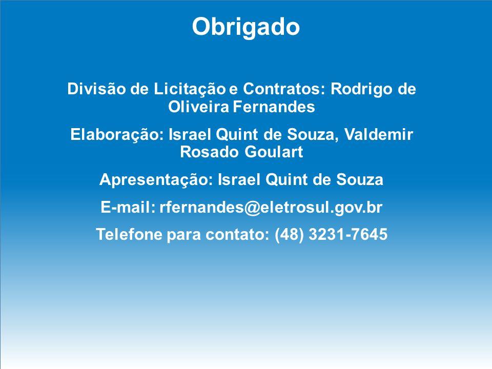 Obrigado Divisão de Licitação e Contratos: Rodrigo de Oliveira Fernandes Elaboração: Israel Quint de Souza, Valdemir Rosado Goulart Apresentação: Isra