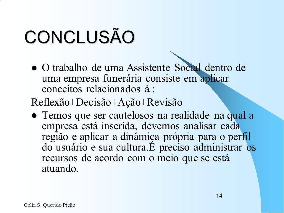 Célia S. Querido Picão 14 CONCLUSÃO O trabalho de uma Assistente Social dentro de uma empresa funerária consiste em aplicar conceitos relacionados à :