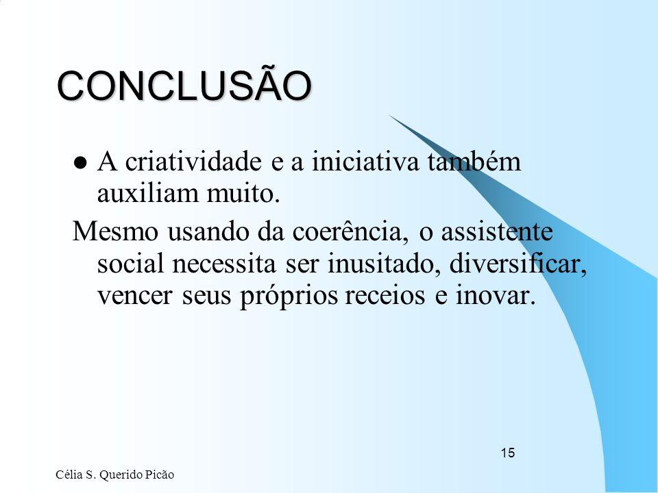 Célia S. Querido Picão 15 CONCLUSÃO A criatividade e a iniciativa também auxiliam muito. Mesmo usando da coerência, o assistente social necessita ser