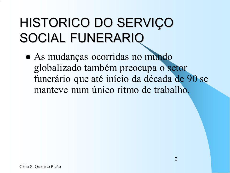 Célia S. Querido Picão 2 HISTORICO DO SERVIÇO SOCIAL FUNERARIO As mudanças ocorridas no mundo globalizado também preocupa o setor funerário que até in