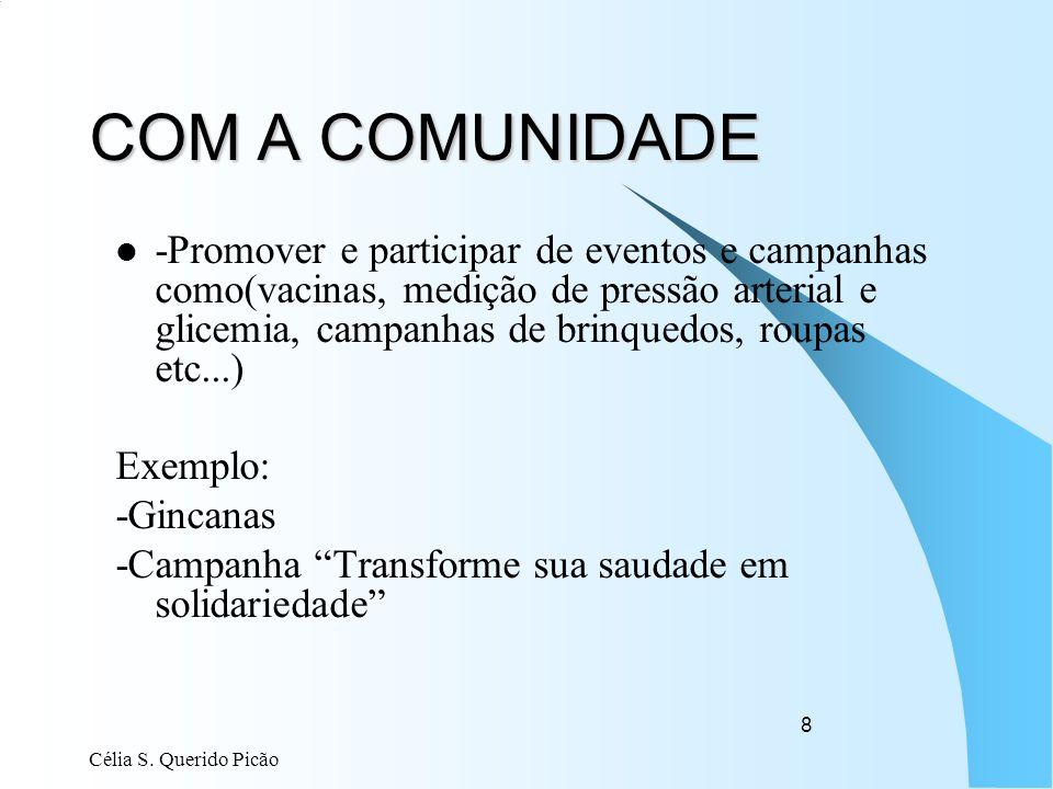 Célia S. Querido Picão 8 COM A COMUNIDADE -Promover e participar de eventos e campanhas como(vacinas, medição de pressão arterial e glicemia, campanha
