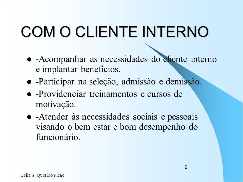 Célia S. Querido Picão 9 COM O CLIENTE INTERNO -Acompanhar as necessidades do cliente interno e implantar benefícios. -Participar na seleção, admissão