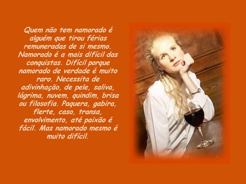 FORMATAÇÃO: CLAUDIA MADEIRA CLAUDIASLIDES: http://wwwcorepoesia.comhttp://wwwcorepoesia.com TEXTO: TER OU NÃO TER NAMORADO, EIS A QUESTÃO (CARLOS DRUMMOND DE ANDRADE) IMAGENS: GOOGLE SOM: WAITING FOR YOU DE ERNESTO CORTAZAR FF
