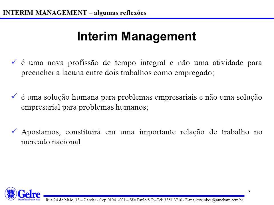 3 Interim Management é uma nova profissão de tempo integral e não uma atividade para preencher a lacuna entre dois trabalhos como empregado; é uma solução humana para problemas empresariais e não uma solução empresarial para problemas humanos; Apostamos, constituirá em uma importante relação de trabalho no mercado nacional.