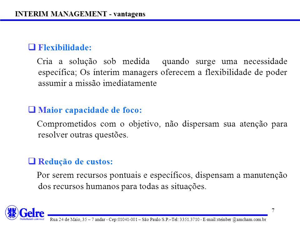 7 Flexibilidade: Cria a solução sob medida quando surge uma necessidade específica; Os ínterim managers oferecem a flexibilidade de poder assumir a missão imediatamente Maior capacidade de foco: Comprometidos com o objetivo, não dispersam sua atenção para resolver outras questões.