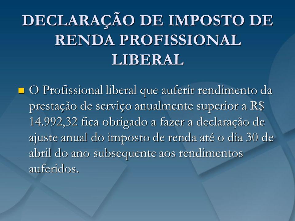 DECLARAÇÃO DE IMPOSTO DE RENDA PROFISSIONAL LIBERAL O Profissional liberal que auferir rendimento da prestação de serviço anualmente superior a R$ 14.