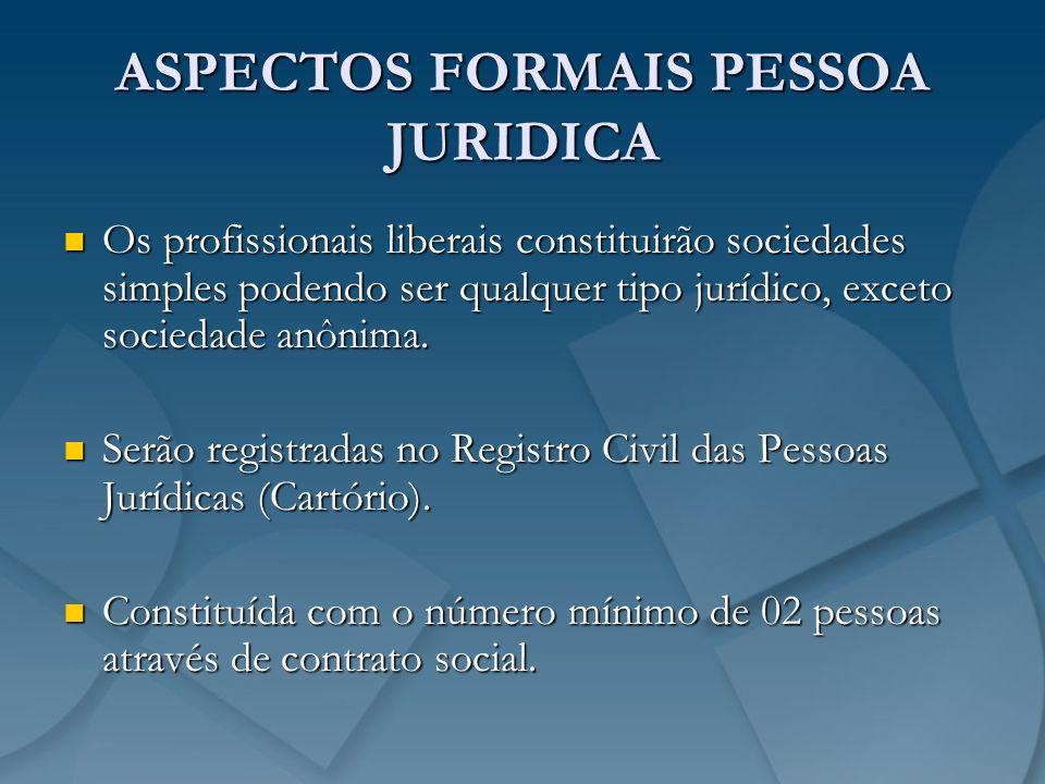 ASPECTOS FORMAIS PESSOA JURIDICA Os profissionais liberais constituirão sociedades simples podendo ser qualquer tipo jurídico, exceto sociedade anônim