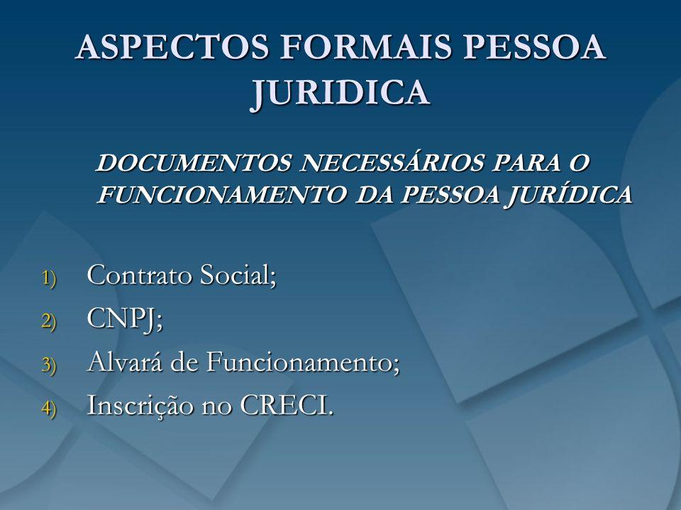 ASPECTOS FORMAIS PESSOA JURIDICA DOCUMENTOS NECESSÁRIOS PARA O FUNCIONAMENTO DA PESSOA JURÍDICA 1) Contrato Social; 2) CNPJ; 3) Alvará de Funcionament