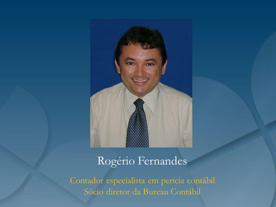Rogério Fernandes Contador especialista em perícia contábil Sócio diretor da Bureau Contábil