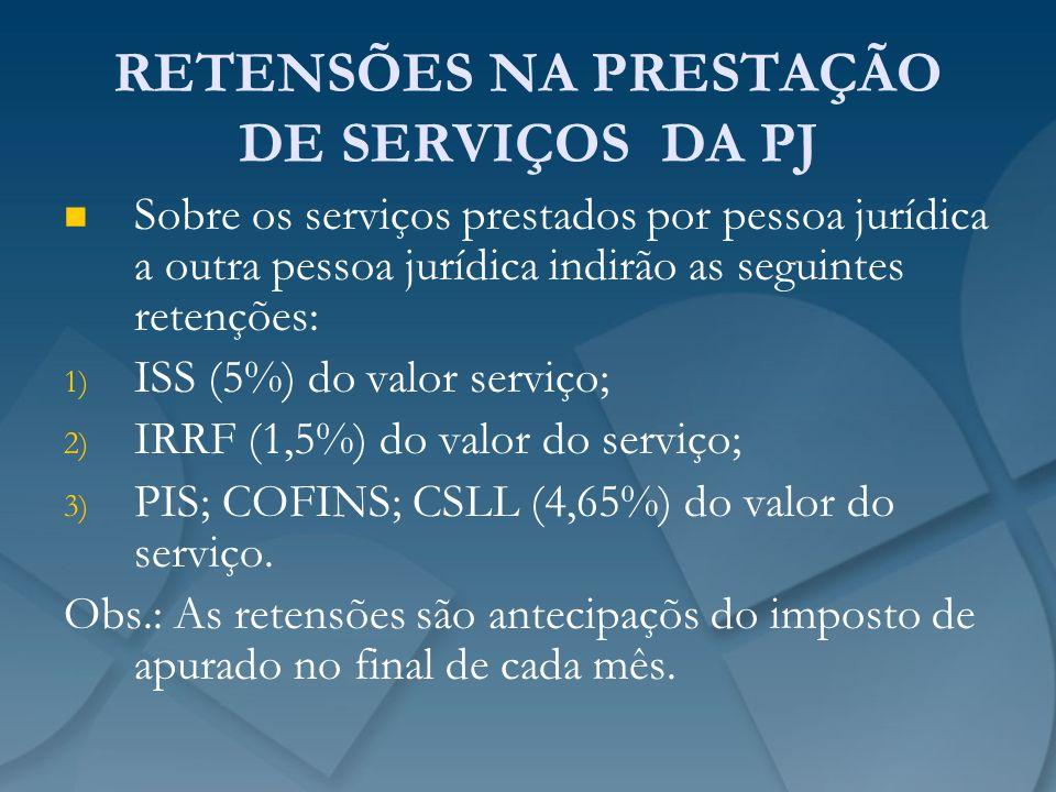 RETENSÕES NA PRESTAÇÃO DE SERVIÇOS DA PJ Sobre os serviços prestados por pessoa jurídica a outra pessoa jurídica indirão as seguintes retenções: 1) 1)