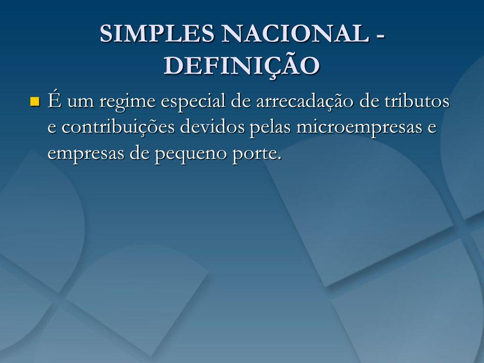 SIMPLES NACIONAL - DEFINIÇÃO É um regime especial de arrecadação de tributos e contribuições devidos pelas microempresas e empresas de pequeno porte.