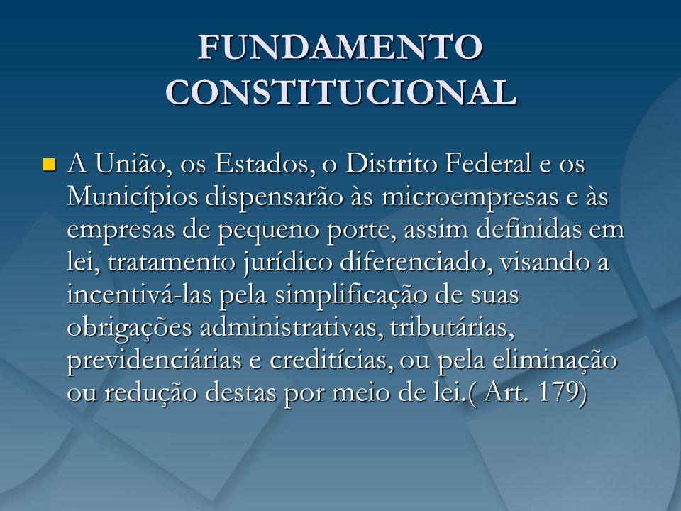 FUNDAMENTO CONSTITUCIONAL A União, os Estados, o Distrito Federal e os Municípios dispensarão às microempresas e às empresas de pequeno porte, assim d
