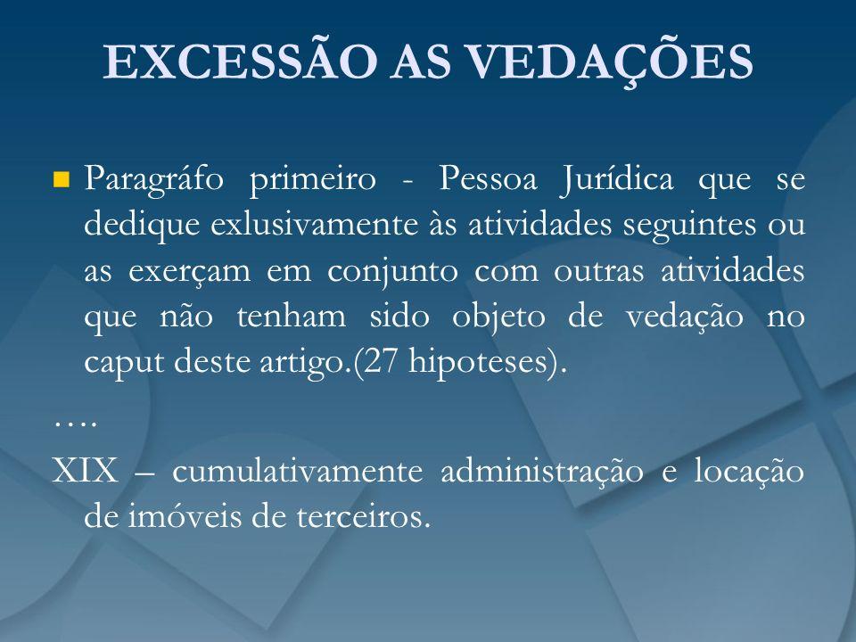 EXCESSÃO AS VEDAÇÕES Paragráfo primeiro - Pessoa Jurídica que se dedique exlusivamente às atividades seguintes ou as exerçam em conjunto com outras at