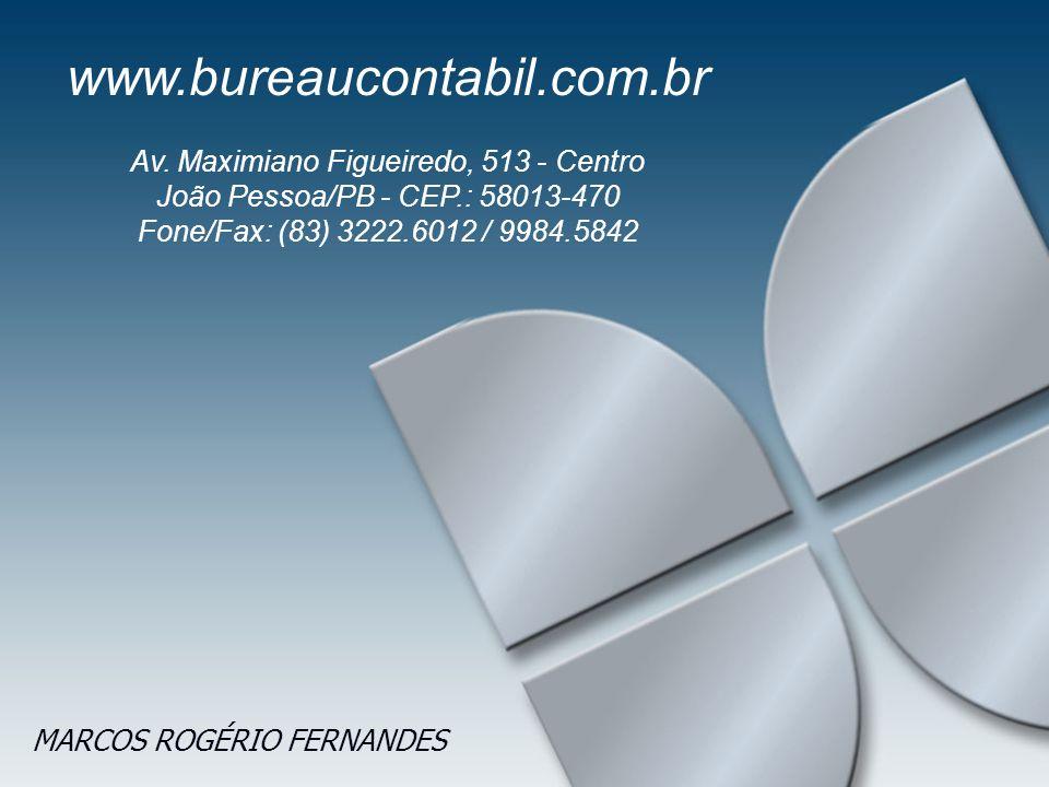 MARCOS ROGÉRIO FERNANDES Av. Maximiano Figueiredo, 513 - Centro João Pessoa/PB - CEP.: 58013-470 Fone/Fax: (83) 3222.6012 / 9984.5842 www.bureaucontab
