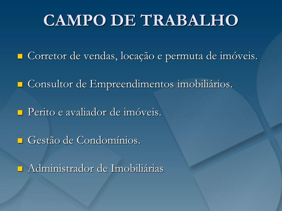 CAMPO DE TRABALHO Corretor de vendas, locação e permuta de imóveis. Corretor de vendas, locação e permuta de imóveis. Consultor de Empreendimentos imo