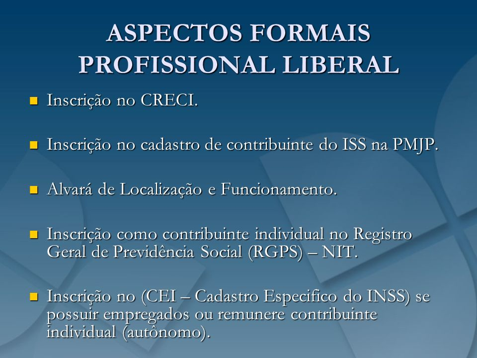 ASPECTOS FORMAIS PROFISSIONAL LIBERAL Inscrição no CRECI. Inscrição no CRECI. Inscrição no cadastro de contribuinte do ISS na PMJP. Inscrição no cadas