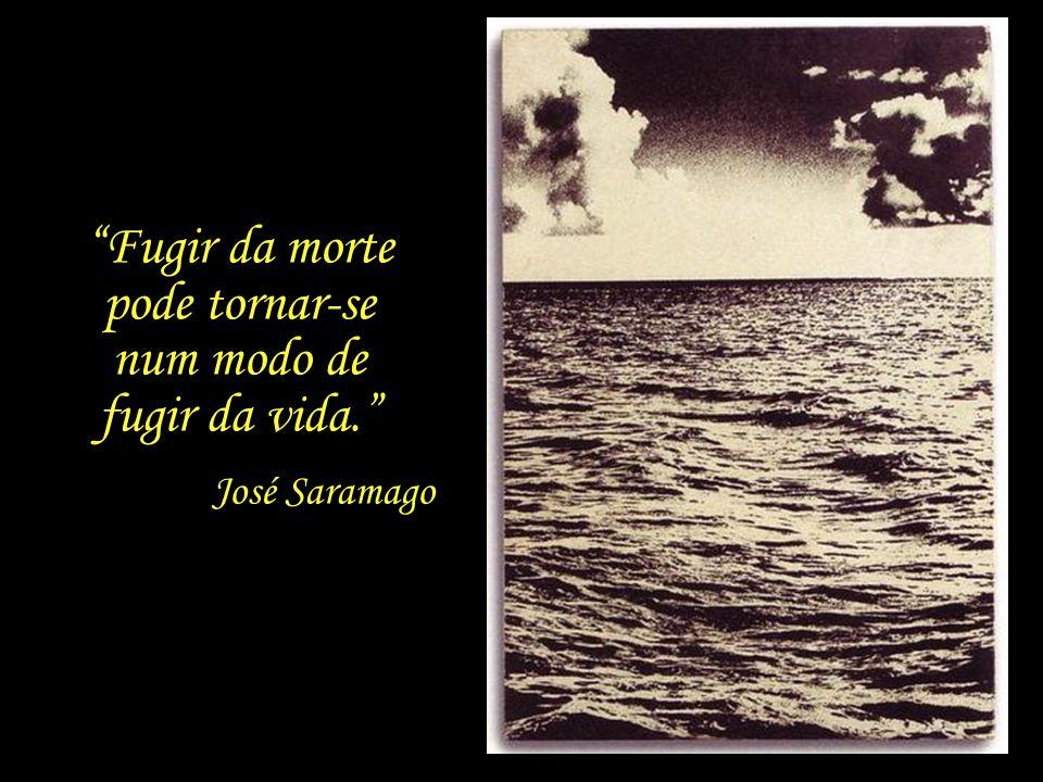 José Saramago mas cabe nela muito mais do que somos capazes de viver. A vida é breve,