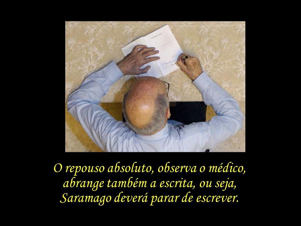 Abril de 2010, a saúde física de Saramago a tal ponto está debilitada que o seu médico lhe impõe repouso absoluto.