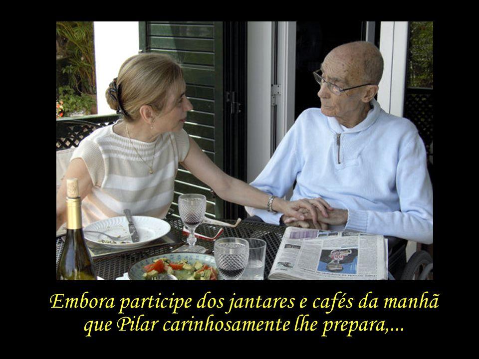 Durante as últimas semanas, Saramago quase não fala, mas ri, e segue rindo.