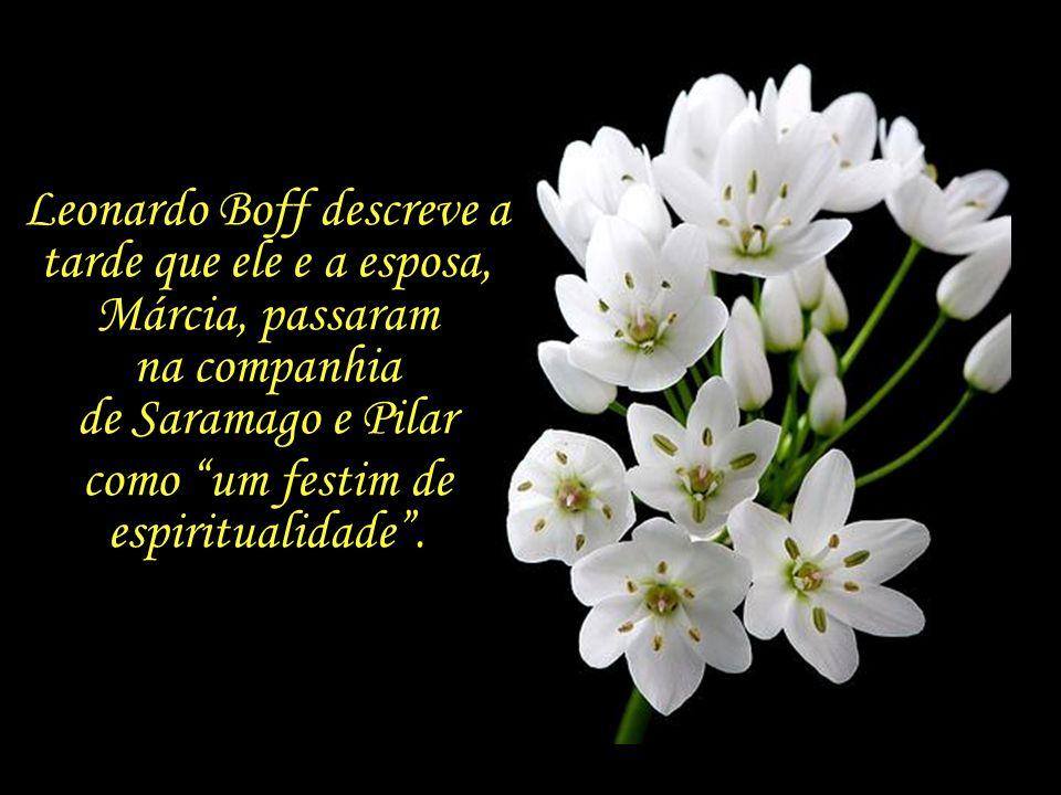 Segundo o amigo e teólogo Leonardo Boff, Saramago cultivava a espiritualidade como sentimento do mistério do mundo,, da profundidade humana e do amor