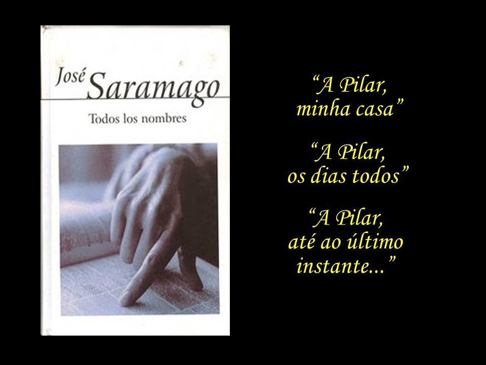 Os livros que Saramago passa a escrever desde então são todos dedicados a ela.