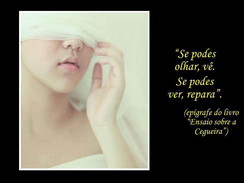 Penso que estamos cegos, José Saramago Cegos que vêem, Cegos que, vendo, não vêem.