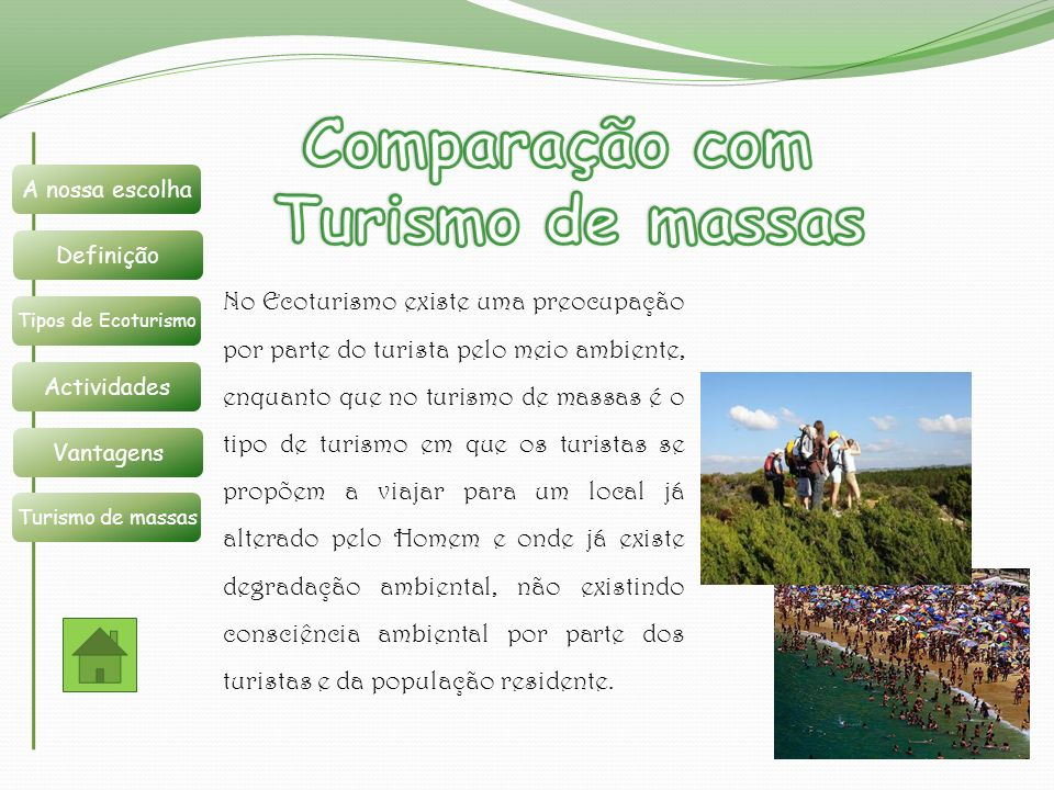 No Ecoturismo existe uma preocupação por parte do turista pelo meio ambiente, enquanto que no turismo de massas é o tipo de turismo em que os turistas