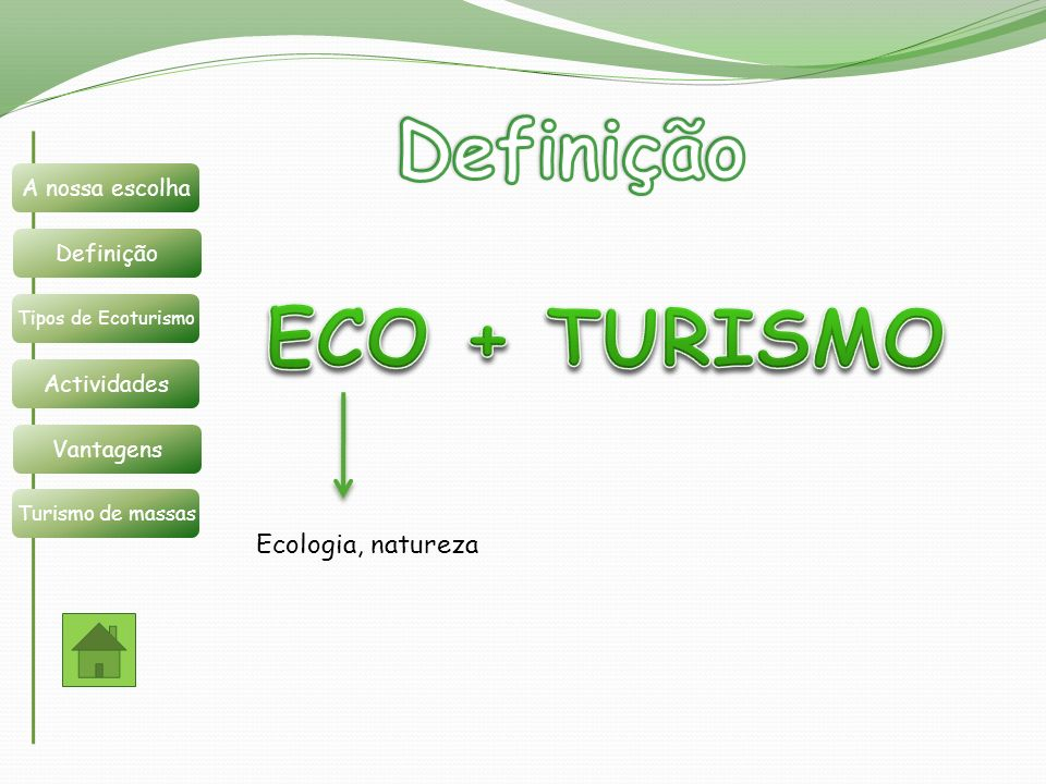 Ecologia, natureza Definição A nossa escolha Tipos de Ecoturismo Actividades Vantagens Turismo de massas