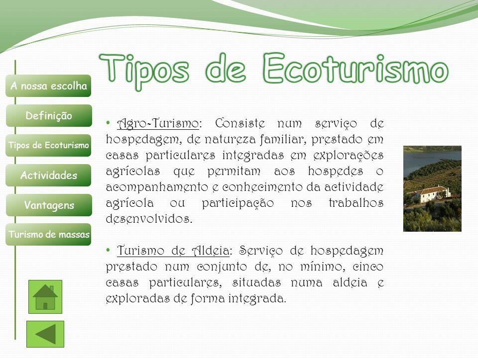Agro-Turismo: Consiste num serviço de hospedagem, de natureza familiar, prestado em casas particulares integradas em explorações agrícolas que permita
