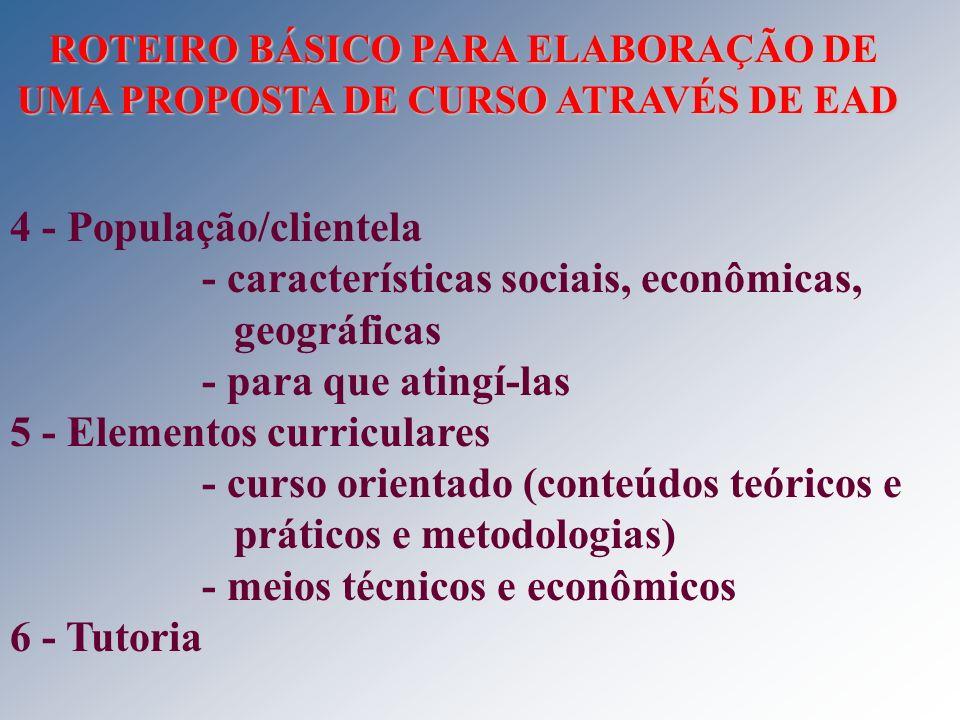 4 - População/clientela - características sociais, econômicas, geográficas - para que atingí-las 5 - Elementos curriculares - curso orientado (conteúd