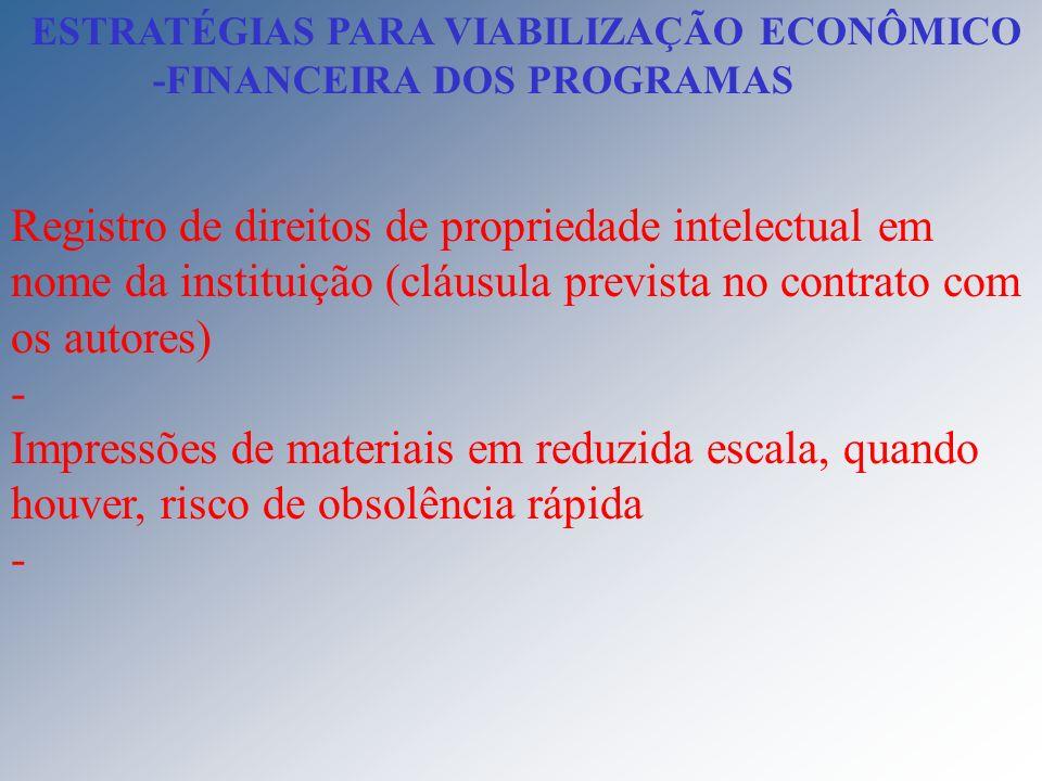 ESTRATÉGIAS PARA VIABILIZAÇÃO ECONÔMICO -FINANCEIRA DOS PROGRAMAS Registro de direitos de propriedade intelectual em nome da instituição (cláusula pre
