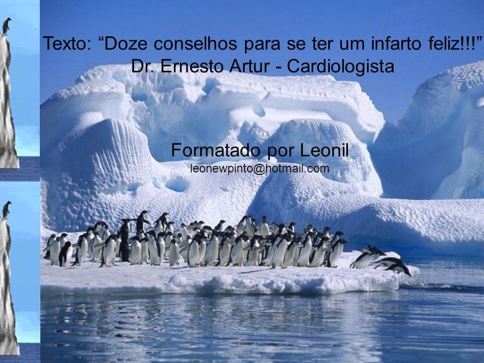 Texto: Doze conselhos para se ter um infarto feliz!!! Dr. Ernesto Artur - Cardiologista Formatado por Leonil leonewpinto@hotmail.com