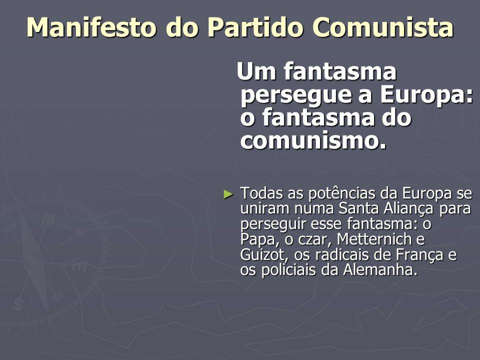 Manifesto do Partido Comunista Um fantasma persegue a Europa: o fantasma do comunismo.