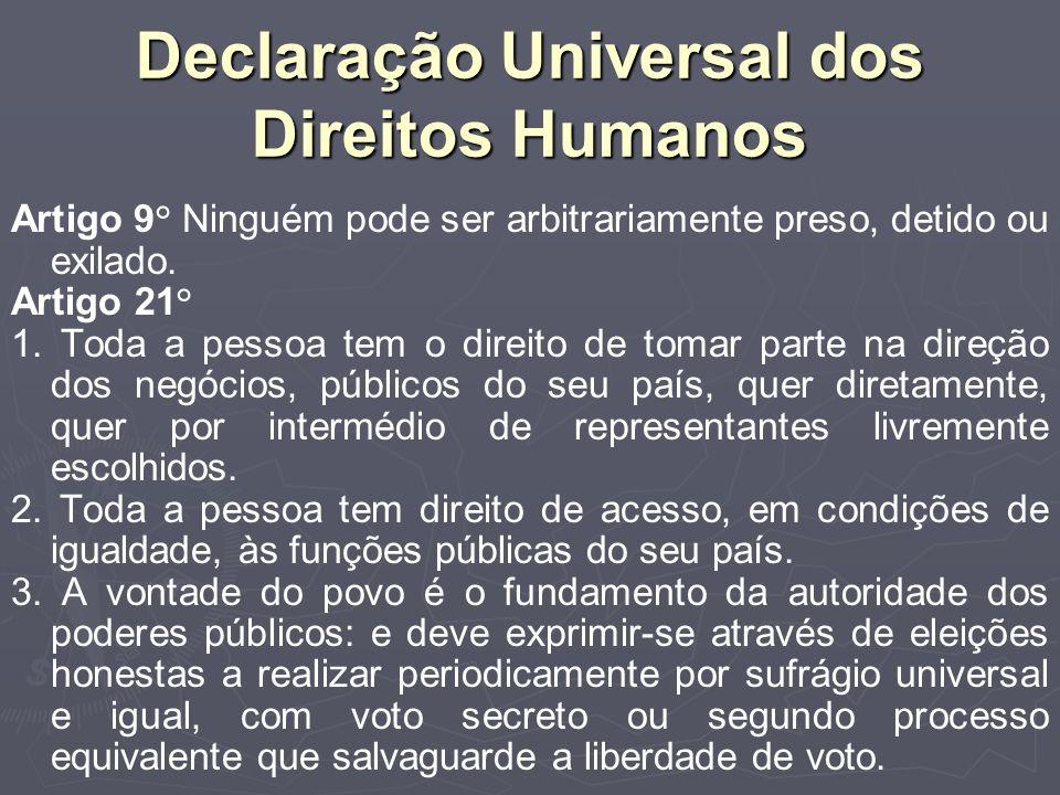 Declaração Universal dos Direitos Humanos Artigo 9° Ninguém pode ser arbitrariamente preso, detido ou exilado.