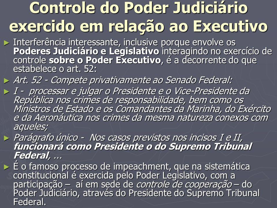 Controle do Poder Judiciário exercido em relação ao Executivo Interferência interessante, inclusive porque envolve os Poderes Judiciário e Legislativo interagindo no exercício de controle sobre o Poder Executivo, é a decorrente do que estabelece o art.