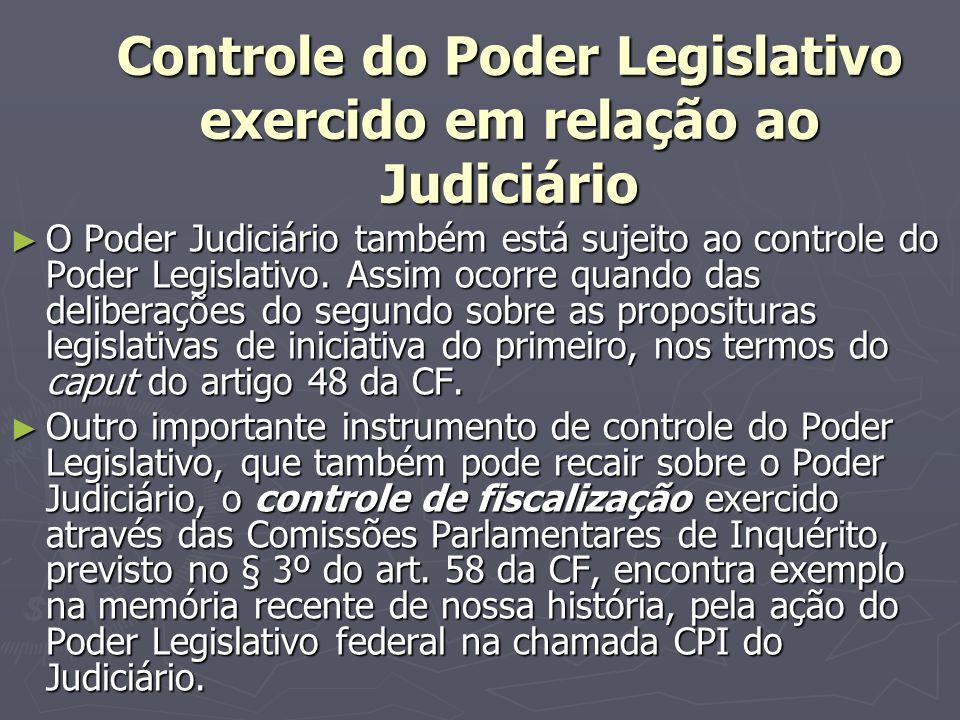 Controle do Poder Legislativo exercido em relação ao Judiciário O Poder Judiciário também está sujeito ao controle do Poder Legislativo.