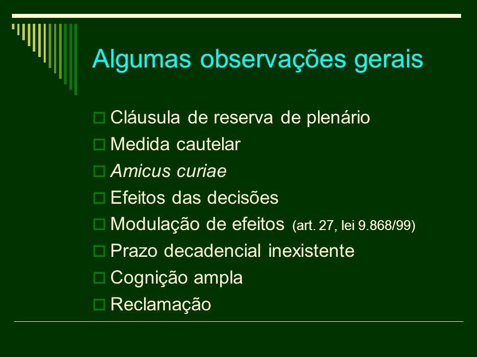 Algumas observações gerais Cláusula de reserva de plenário Medida cautelar Amicus curiae Efeitos das decisões Modulação de efeitos (art. 27, lei 9.868