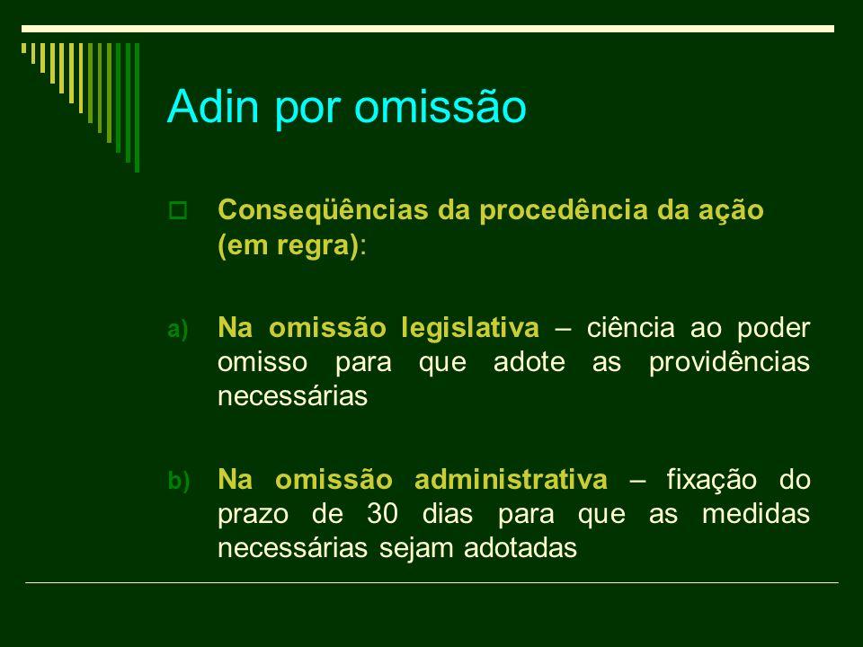 Adin por omissão Conseqüências da procedência da ação (em regra): a) Na omissão legislativa – ciência ao poder omisso para que adote as providências n