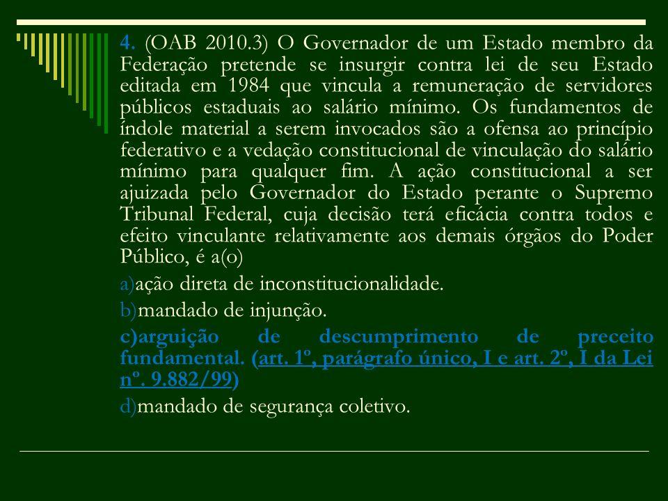 4. (OAB 2010.3) O Governador de um Estado membro da Federação pretende se insurgir contra lei de seu Estado editada em 1984 que vincula a remuneração