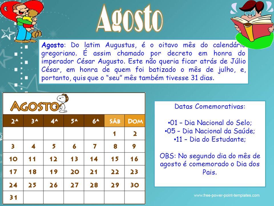Julho: É o sétimo mês do ano no Calendário Gregoriano, tendo a duração de 31 dias. Julho deve o seu nome ao imperador romano Júlio César, sendo antes