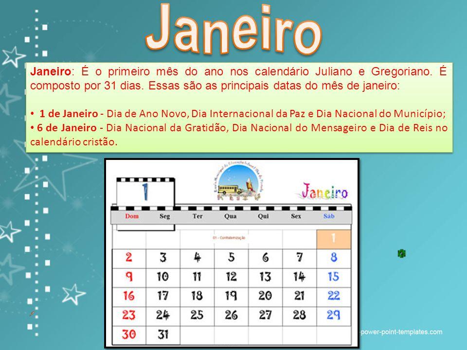 Janeiro: É o primeiro mês do ano nos calendário Juliano e Gregoriano.