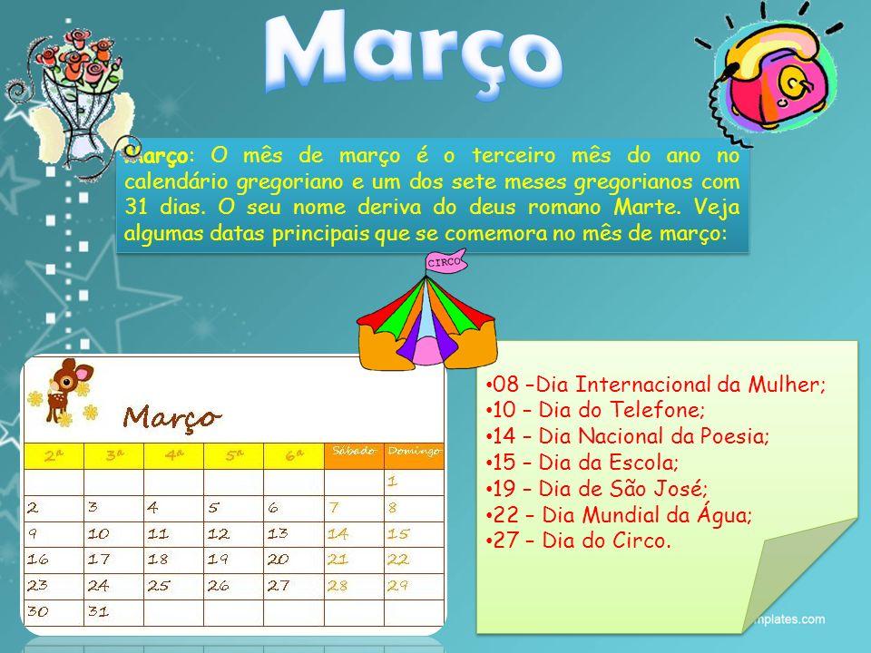 Março: O mês de março é o terceiro mês do ano no calendário gregoriano e um dos sete meses gregorianos com 31 dias.